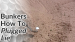 Video Preview of Tips on How to Hit Bunker Shots with a Plugged Lie