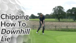 Video Preview of Chipping Tips for Chips on Downhill Lie