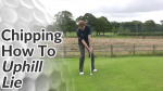 Video Preview of Chipping Tips for Chips on Uphill Lie