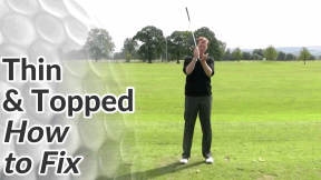 Golf Tips on Thin & Topped Shots - How to Fix