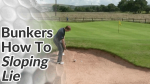 Video Preview of Tips on How to Hit Bunker Shots with a Sloping Lie (Uphill or Downhill)