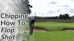 Video Preview of Chipping Tips for How to Hit a Flop Shot