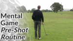 Video Preview of Golf Mental Game Tips on Pre Shot Routine