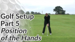 Video Preview of the Position of the Hands in a Golf Setup